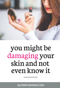 Here's how you might be damaging your skin and what you can do about it.